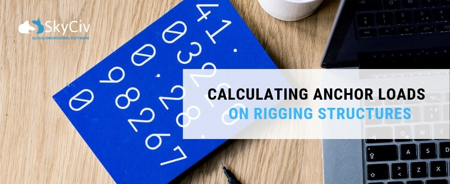 CALCULATING ANCHOR LOADS ON RIGGING STRUCTURES