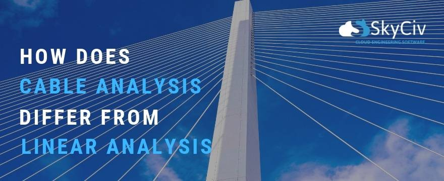 Cable Analysis different from Linear Analysis SkyCiv Structural Engineering Blog