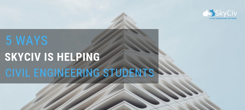 5 ways skyciv is helping civil engineering students