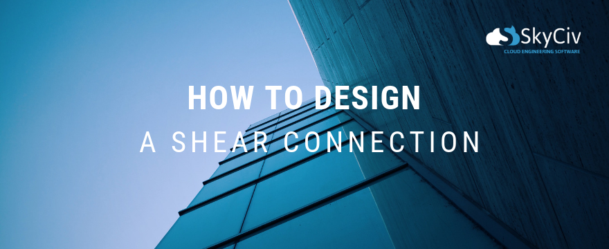 How to design a shear connection
