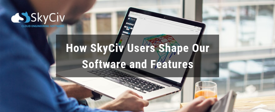 How SkyCiv users shape our software and features