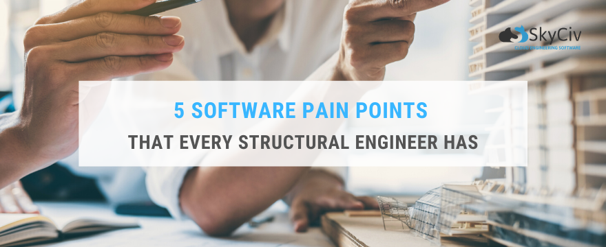 5 Pain Points that Every Structural Engineer Has