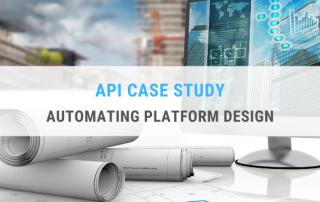 API Case Study - Automating Platform Design