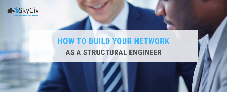 how to build your network as a stuctural engineer skyciv blog