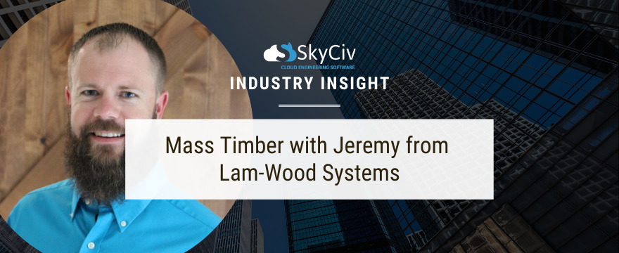 Industry Insight: Mass Timber with Jeremy from Lam-Wood Systems