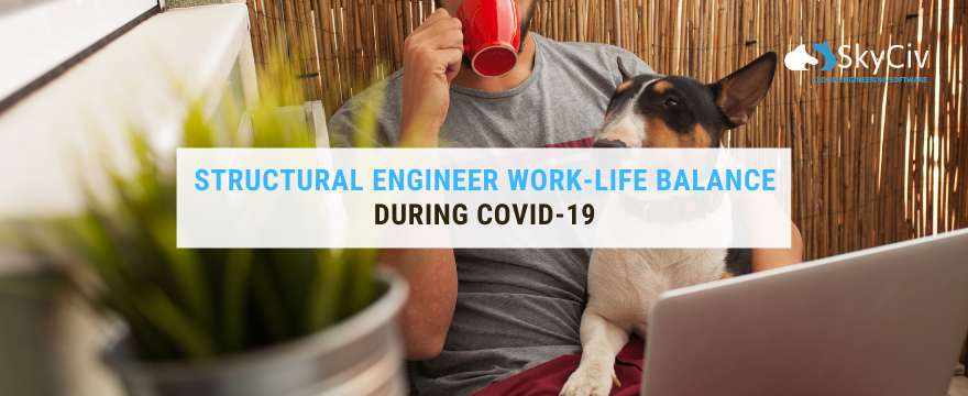 Structural Engineer Work-Life Balance during COVID-19